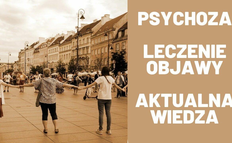 O Psychozie-leczenie,objawy,aktualna wiedza